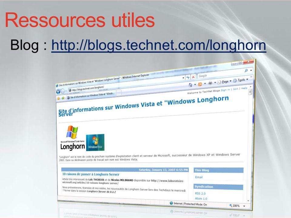 Ressources utiles Blog : http://blogs.technet.com/longhorn