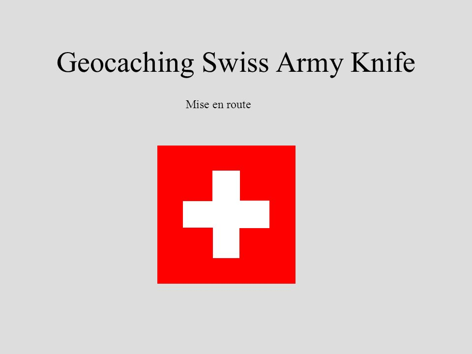 Geocaching Swiss Army Knife Mise en route