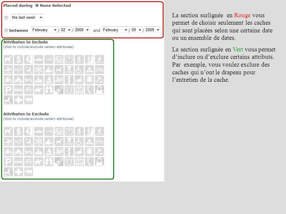 La section surlignée en Rouge vous permet de choisir seulement les caches qui sont placées selon une certaine date ou un ensemble de dates. La section