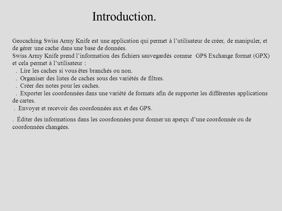 Introduction. Geocaching Swiss Army Knife est une application qui permet à lutilisateur de créer, de manipuler, et de gérer une cache dans une base de