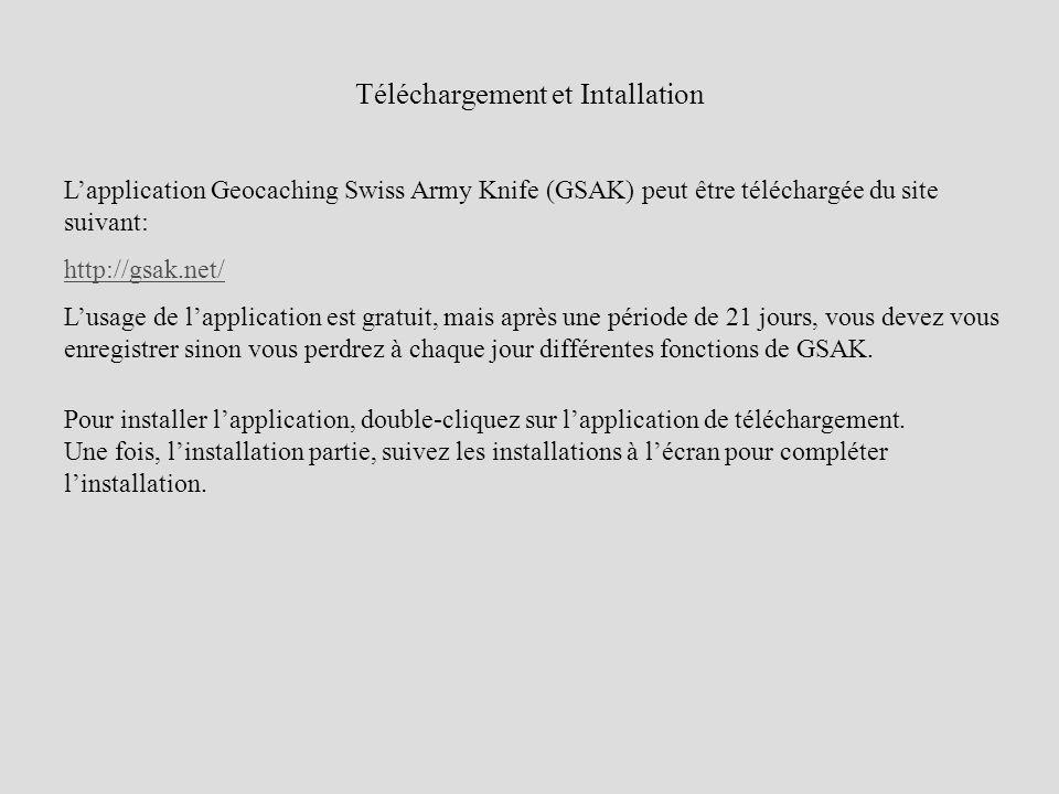 Téléchargement et Intallation Lapplication Geocaching Swiss Army Knife (GSAK) peut être téléchargée du site suivant: http://gsak.net/ Lusage de lappli