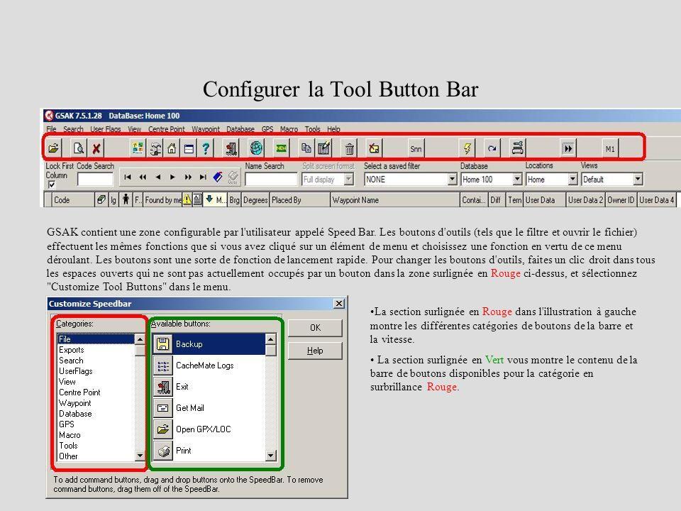 Configurer la Tool Button Bar GSAK contient une zone configurable par l'utilisateur appelé Speed Bar. Les boutons d'outils (tels que le filtre et ouvr