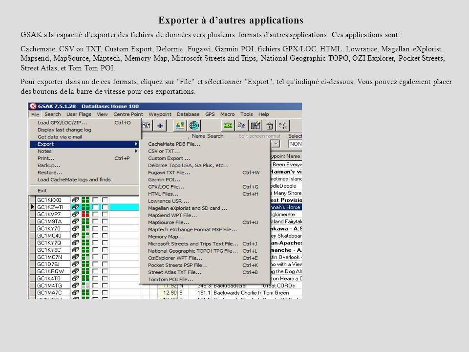 Exporter à dautres applications GSAK a la capacité d'exporter des fichiers de données vers plusieurs formats d'autres applications. Ces applications s