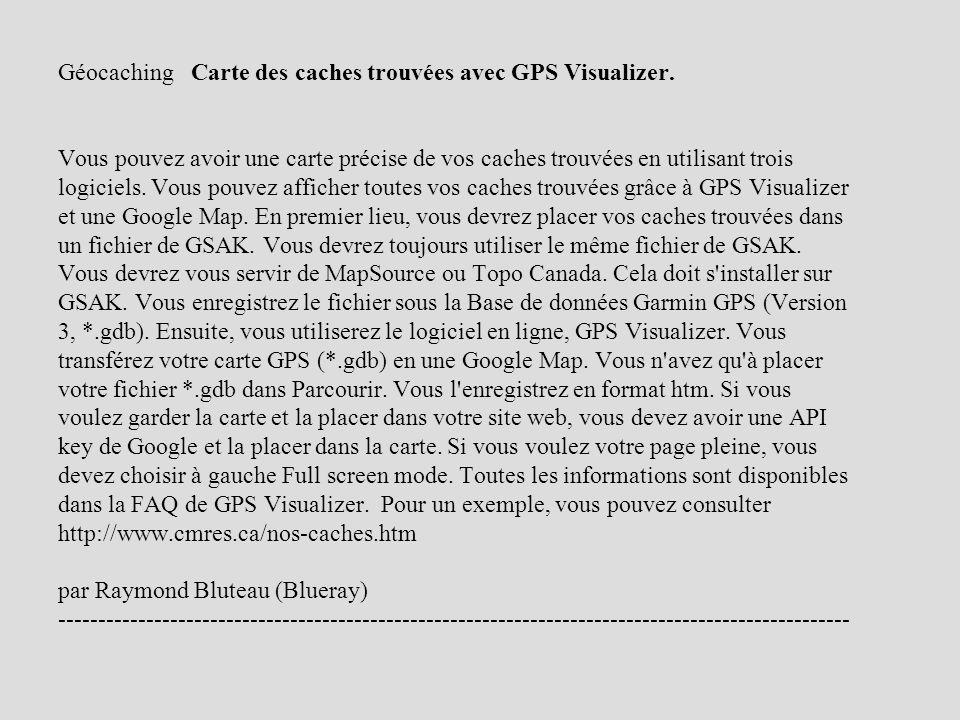 Géocaching Carte des caches trouvées avec GPS Visualizer. Vous pouvez avoir une carte précise de vos caches trouvées en utilisant trois logiciels. Vou