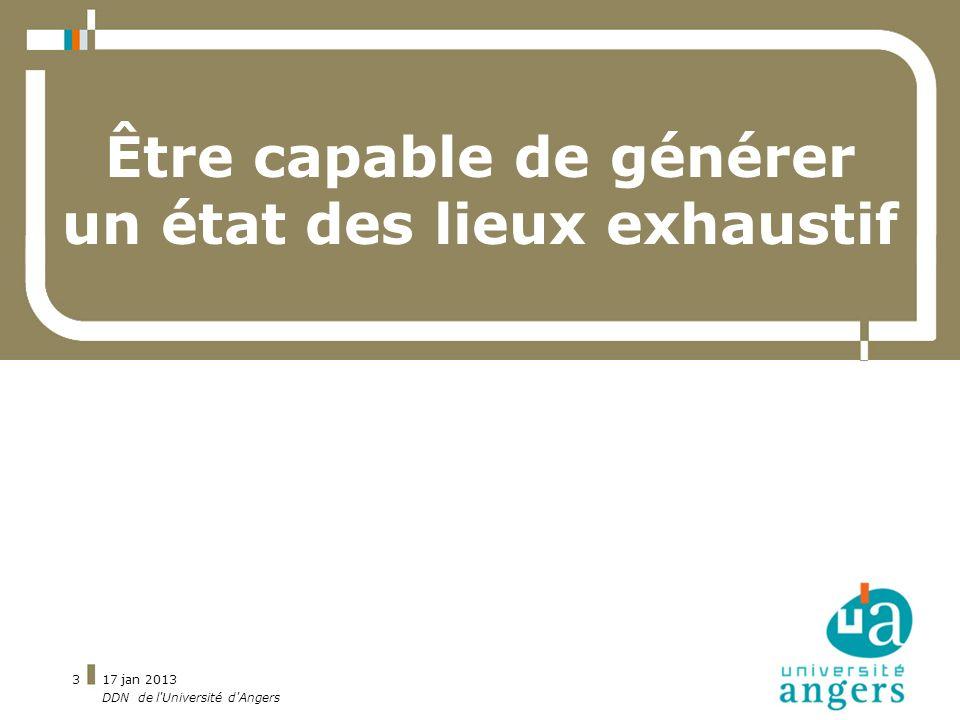 17 jan 2013 DDN de l'Université d'Angers 3 Être capable de générer un état des lieux exhaustif