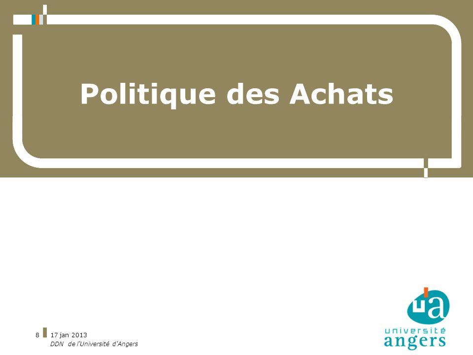 17 jan 2013 DDN de l'Université d'Angers 8 Politique des Achats