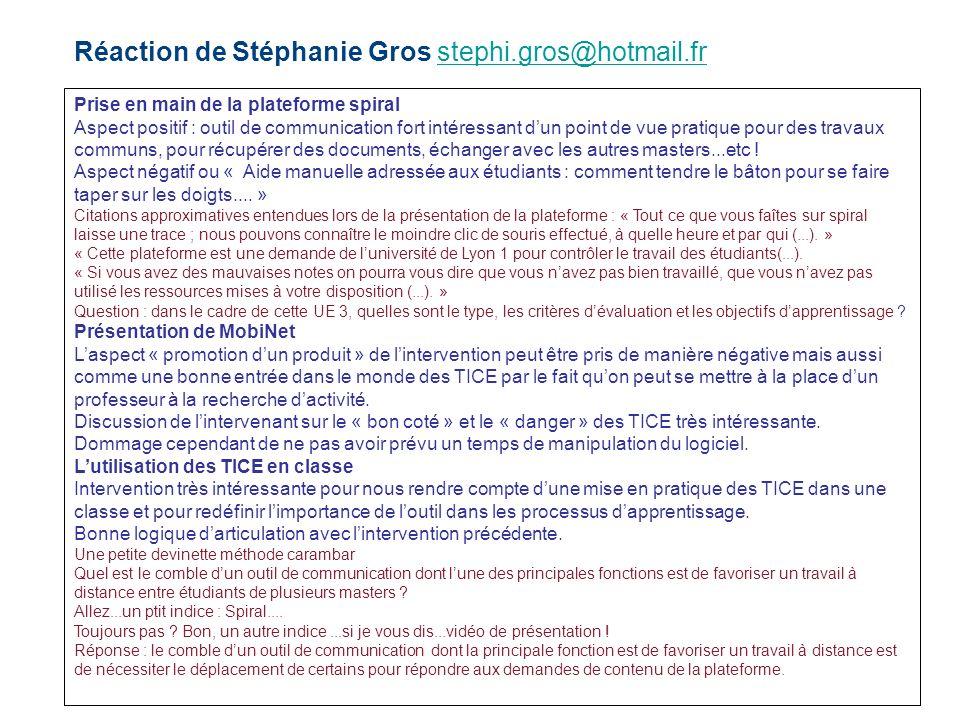 Réaction de Stéphanie Gros stephi.gros@hotmail.frstephi.gros@hotmail.fr Prise en main de la plateforme spiral Aspect positif : outil de communication