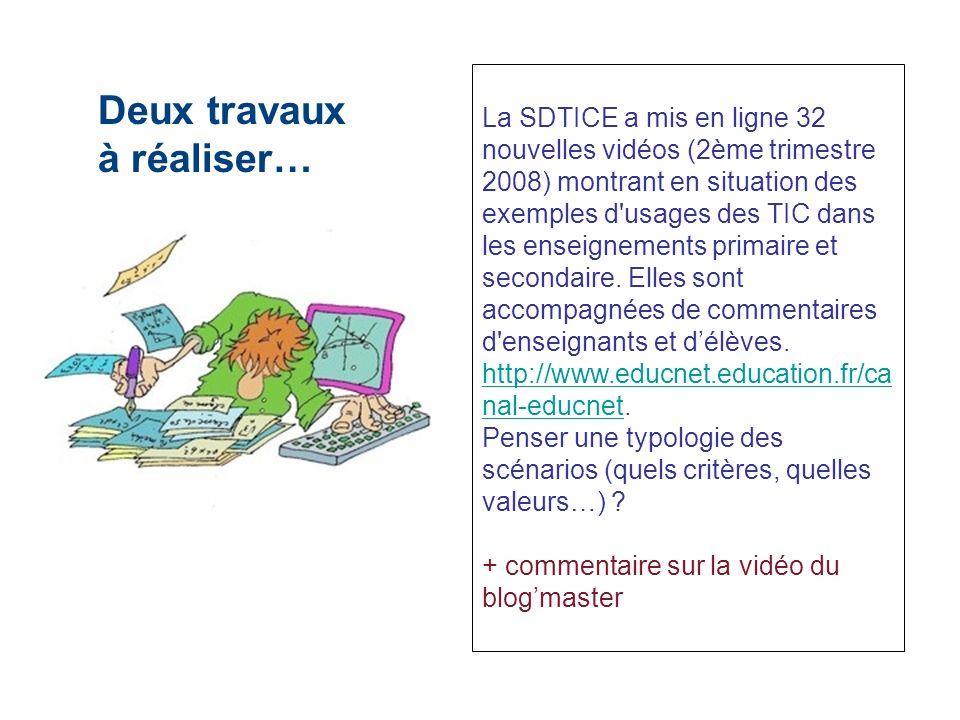 Deux travaux à réaliser… La SDTICE a mis en ligne 32 nouvelles vidéos (2ème trimestre 2008) montrant en situation des exemples d'usages des TIC dans l