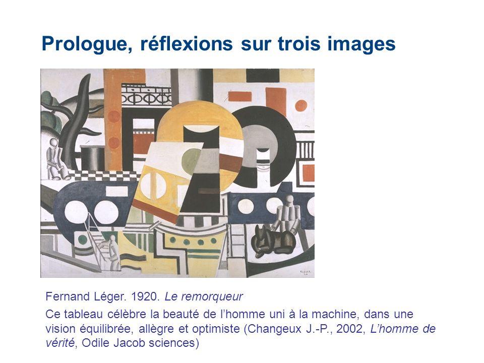 Prologue, réflexions sur trois images Fernand Léger. 1920. Le remorqueur Ce tableau célèbre la beauté de lhomme uni à la machine, dans une vision équi