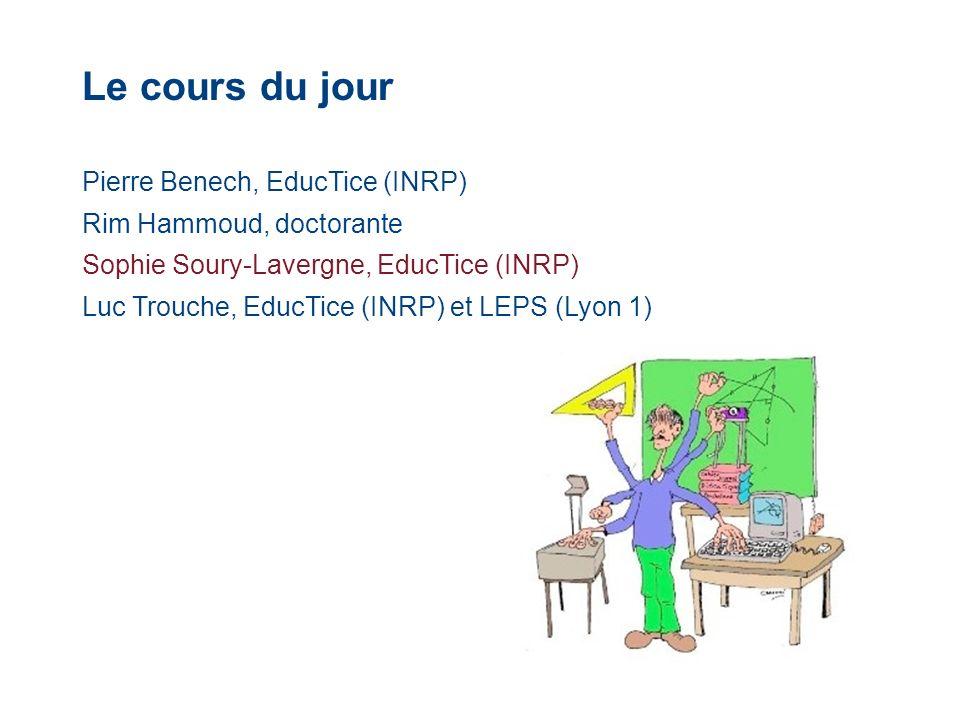Le cours du jour Pierre Benech, EducTice (INRP) Rim Hammoud, doctorante Sophie Soury-Lavergne, EducTice (INRP) Luc Trouche, EducTice (INRP) et LEPS (L