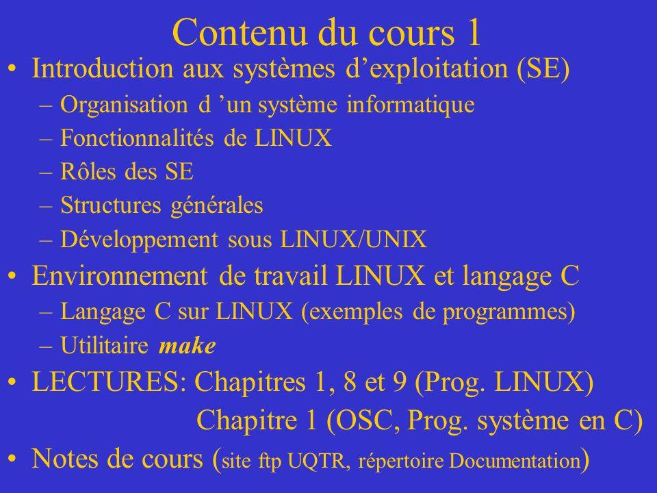 Contenu du cours 1 Introduction aux systèmes dexploitation (SE) –Organisation d un système informatique –Fonctionnalités de LINUX –Rôles des SE –Struc