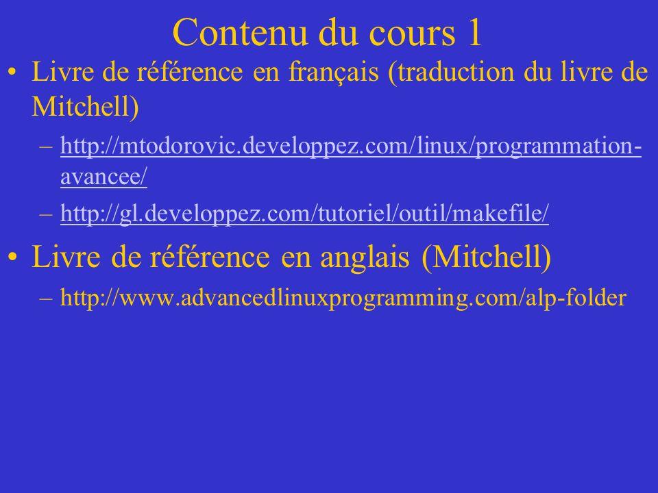 Contenu du cours 1 Livre de référence en français (traduction du livre de Mitchell) –http://mtodorovic.developpez.com/linux/programmation- avancee/http://mtodorovic.developpez.com/linux/programmation- avancee/ –http://gl.developpez.com/tutoriel/outil/makefile/http://gl.developpez.com/tutoriel/outil/makefile/ Livre de référence en anglais (Mitchell) –http://www.advancedlinuxprogramming.com/alp-folder