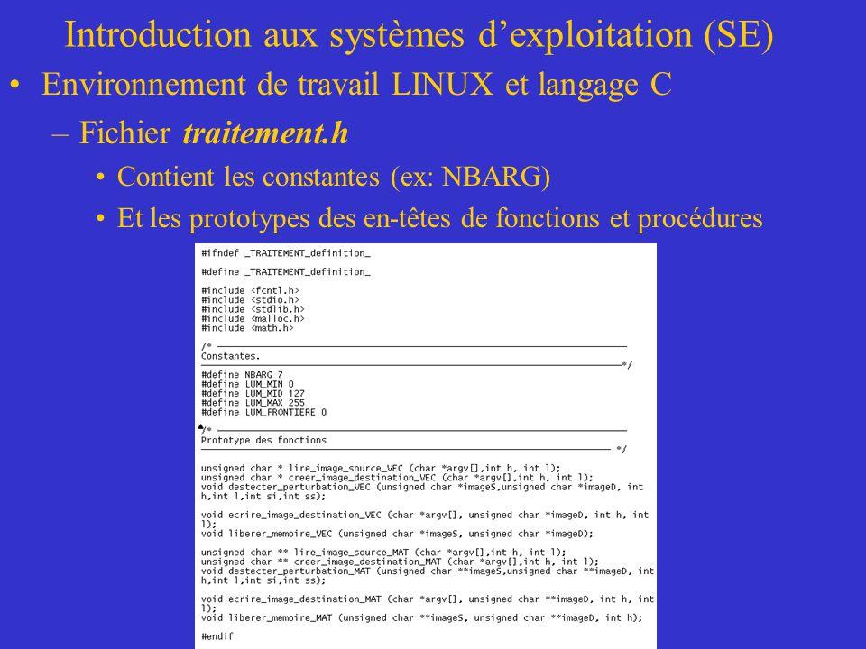 Introduction aux systèmes dexploitation (SE) Environnement de travail LINUX et langage C –Fichier traitement.h Contient les constantes (ex: NBARG) Et les prototypes des en-têtes de fonctions et procédures