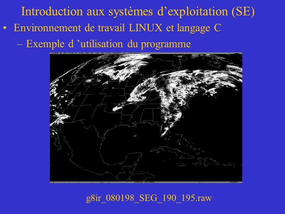 Introduction aux systèmes dexploitation (SE) Environnement de travail LINUX et langage C –Exemple d utilisation du programme g8ir_080198_SEG_190_195.raw