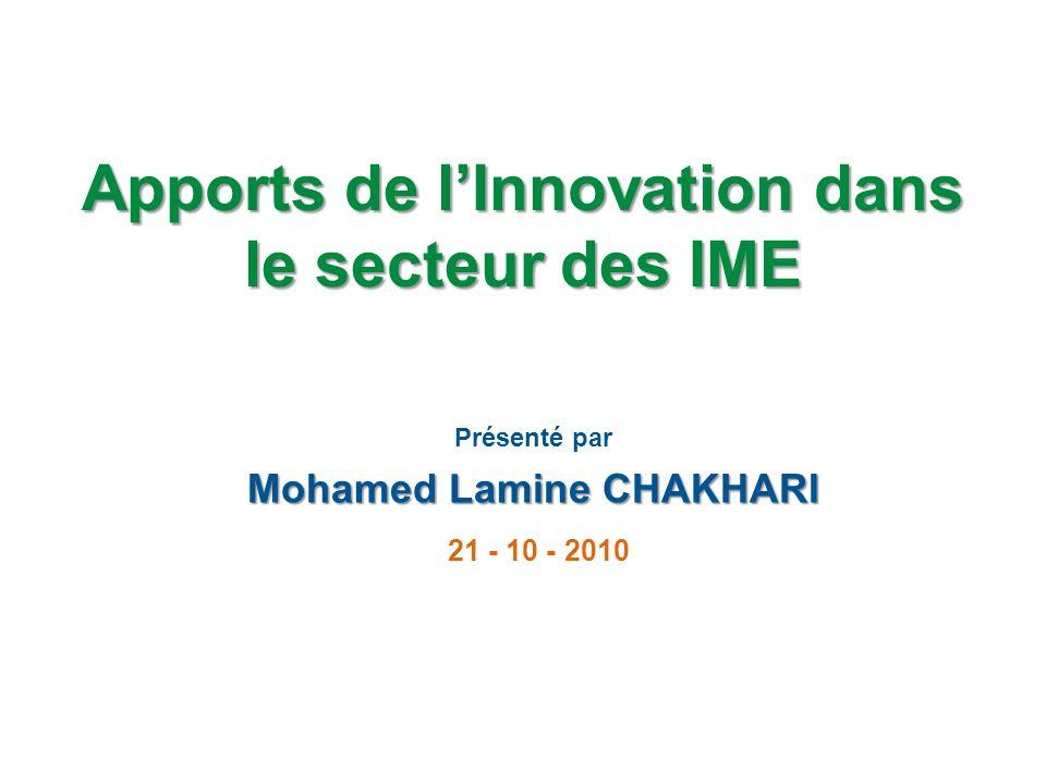 Apports de lInnovation dans le secteur des IME Présenté par Mohamed Lamine CHAKHARI 21 - 10 - 2010