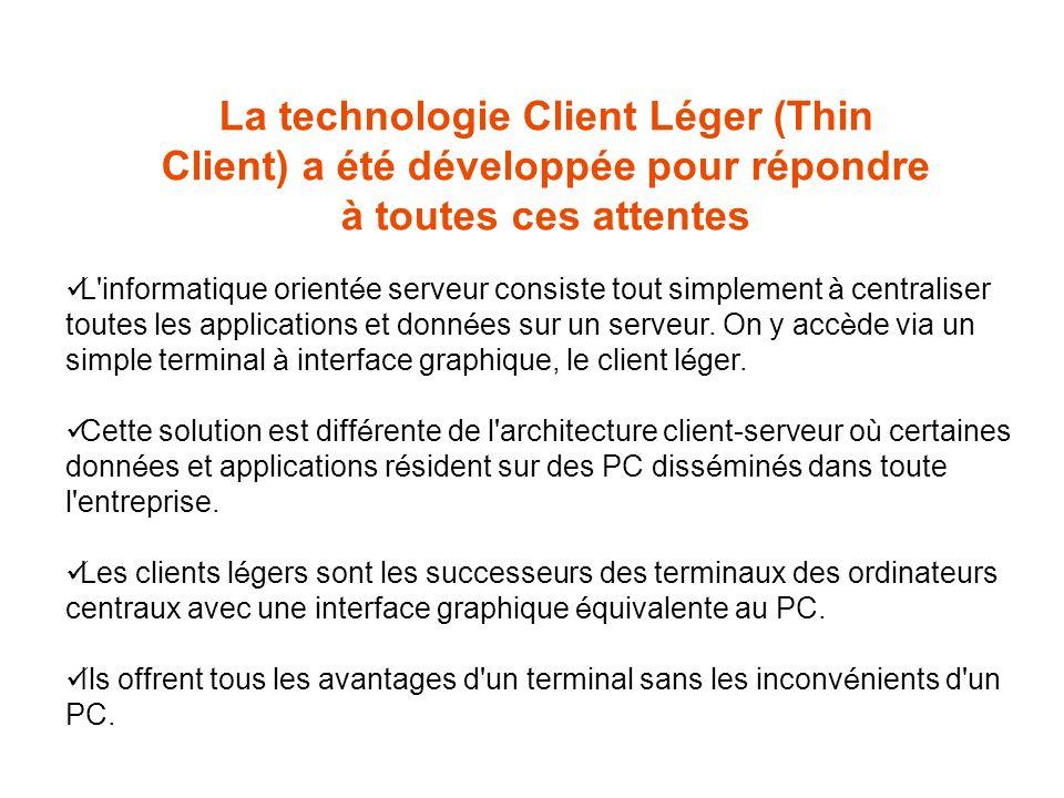 La technologie Client Léger (Thin Client) a été développée pour répondre à toutes ces attentes L informatique orient é e serveur consiste tout simplement à centraliser toutes les applications et donn é es sur un serveur.