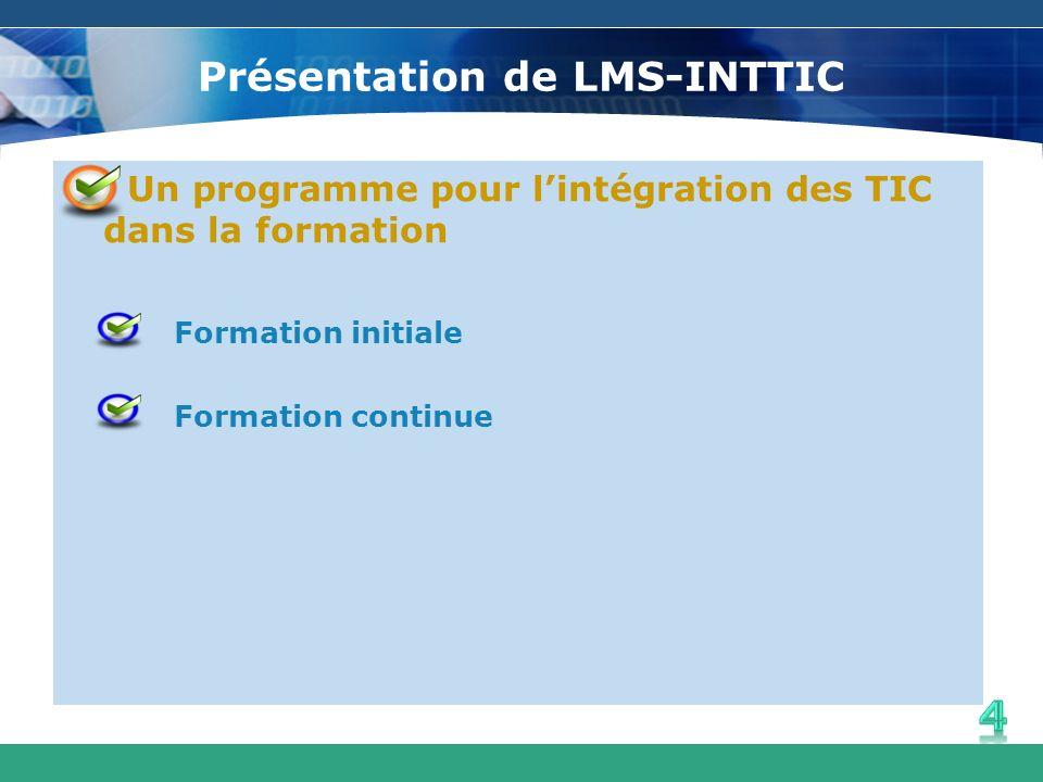 Présentation de LMS-INTTIC Un programme pour lintégration des TIC dans la formation Formation initiale Formation continue