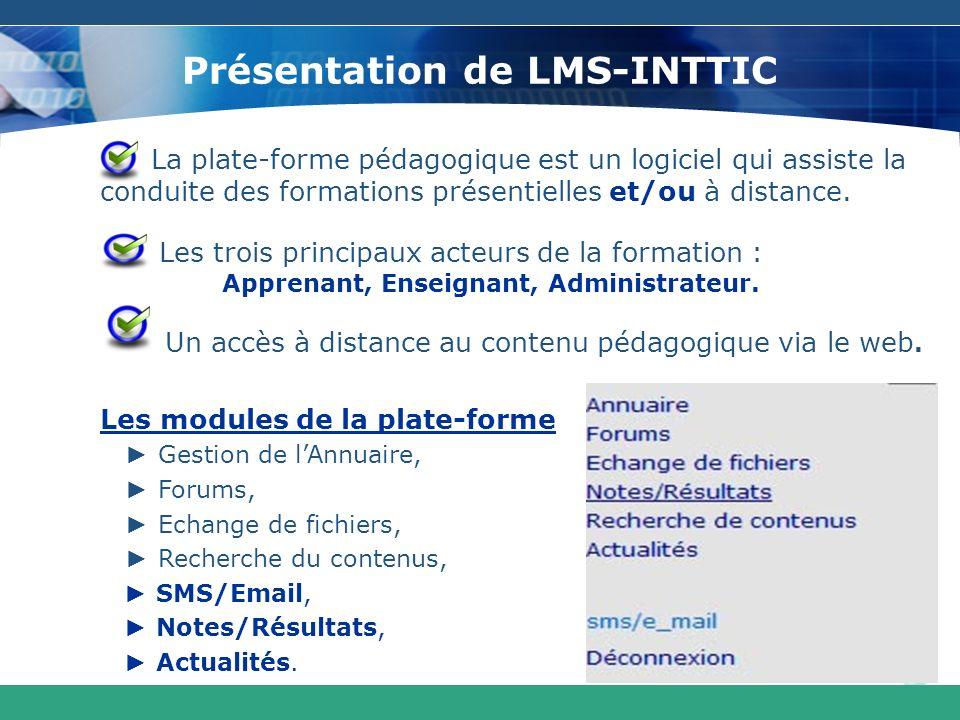 Présentation de LMS-INTTIC La plate-forme pédagogique est un logiciel qui assiste la conduite des formations présentielles et/ou à distance. Les trois
