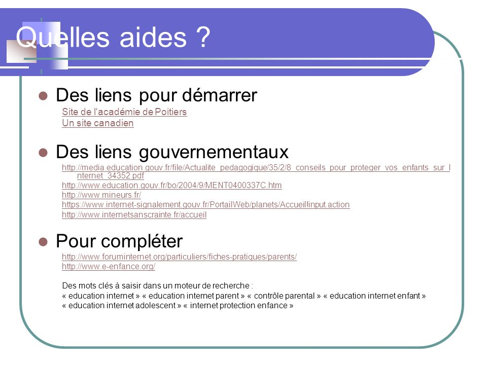 Quelles aides ? Des liens pour démarrer Site de l'académie de Poitiers Un site canadien Des liens gouvernementaux http://media.education.gouv.fr/file/