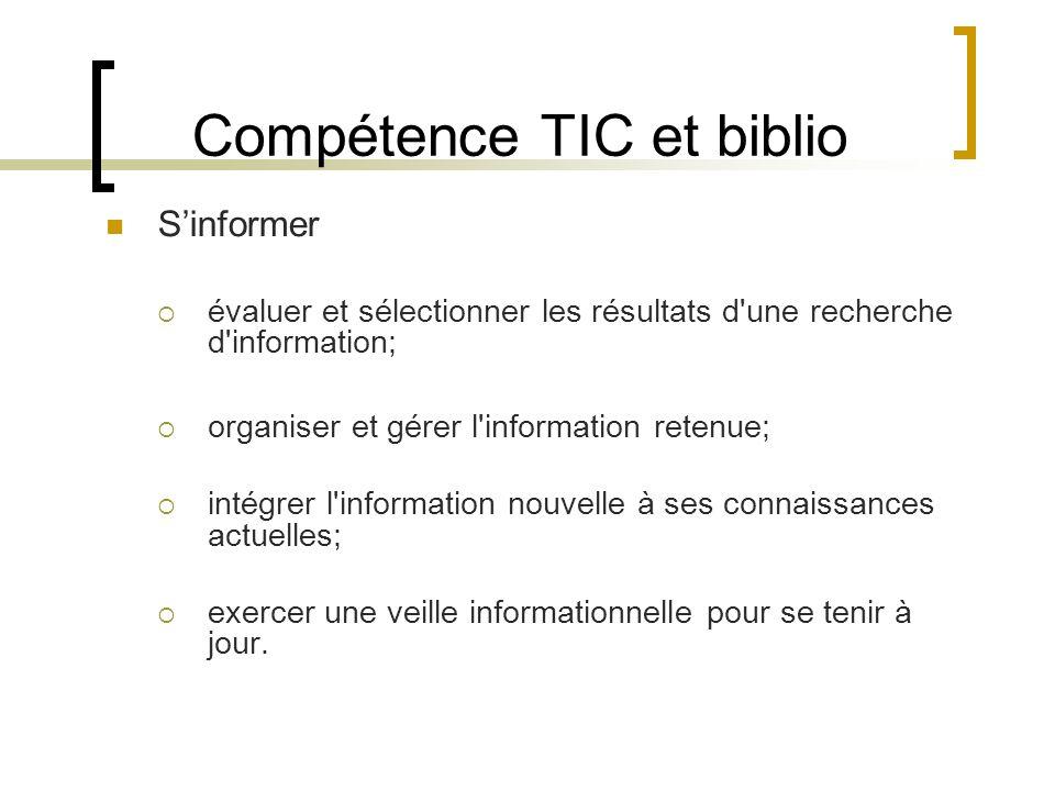 Compétence TIC et biblio Sinformer évaluer et sélectionner les résultats d une recherche d information; organiser et gérer l information retenue; intégrer l information nouvelle à ses connaissances actuelles; exercer une veille informationnelle pour se tenir à jour.
