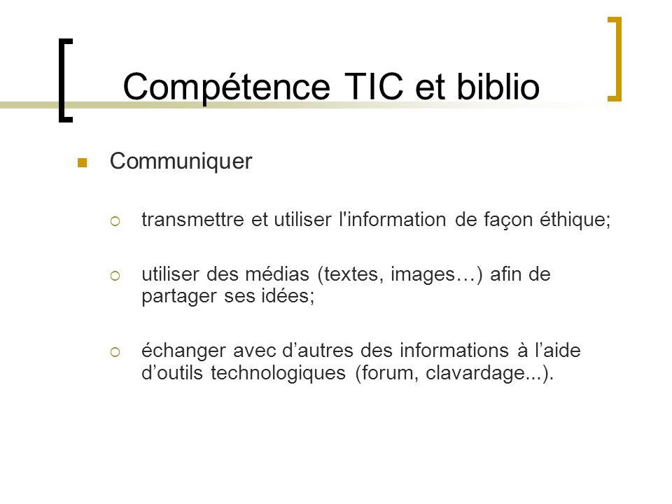 Compétence TIC et biblio Communiquer transmettre et utiliser l information de façon éthique; utiliser des médias (textes, images…) afin de partager ses idées; échanger avec dautres des informations à laide doutils technologiques (forum, clavardage...).