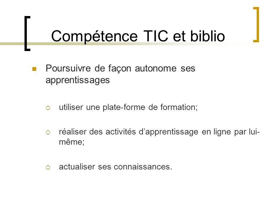 Compétence TIC et biblio Poursuivre de façon autonome ses apprentissages utiliser une plate-forme de formation; réaliser des activités dapprentissage en ligne par lui- même; actualiser ses connaissances.
