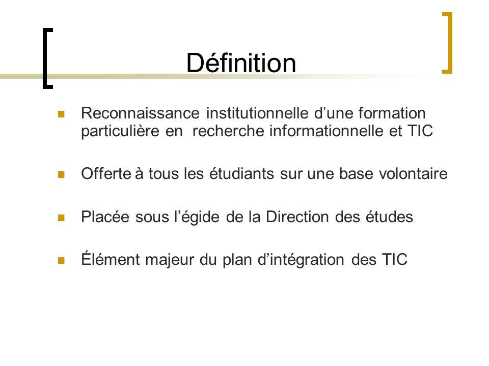 Reconnaissance institutionnelle dune formation particulière en recherche informationnelle et TIC Offerte à tous les étudiants sur une base volontaire Placée sous légide de la Direction des études Élément majeur du plan dintégration des TIC