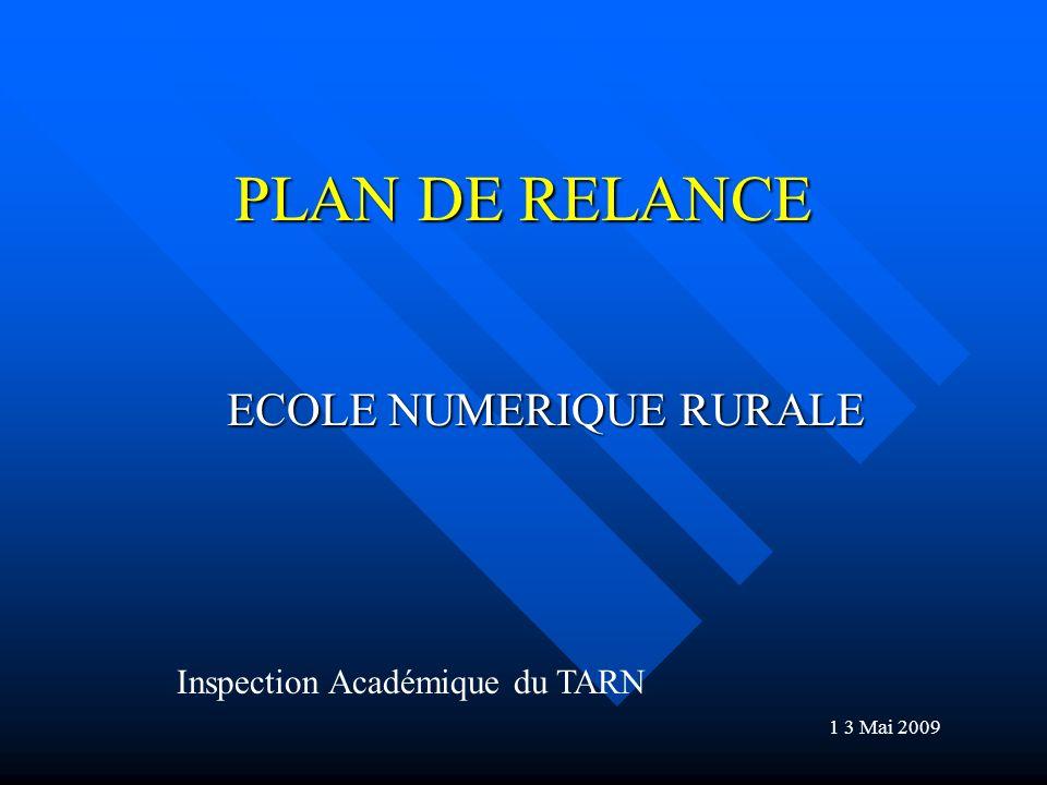 PLAN DE RELANCE ECOLE NUMERIQUE RURALE Inspection Académique du TARN 1 3 Mai 2009