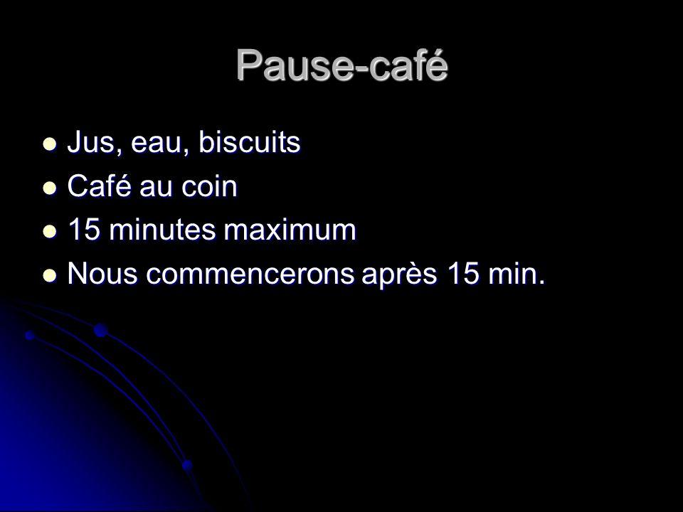 Pause-café Jus, eau, biscuits Jus, eau, biscuits Café au coin Café au coin 15 minutes maximum 15 minutes maximum Nous commencerons après 15 min.