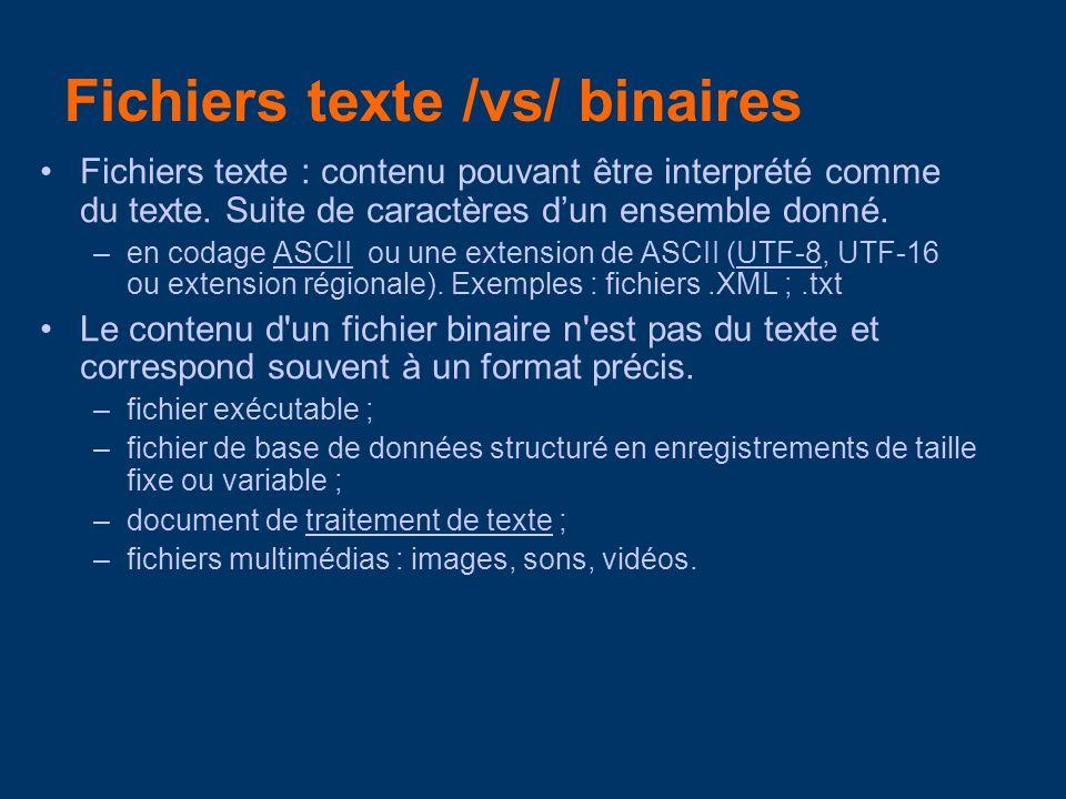 Fichiers texte /vs/ binaires Fichiers texte : contenu pouvant être interprété comme du texte. Suite de caractères dun ensemble donné. –en codage ASCII