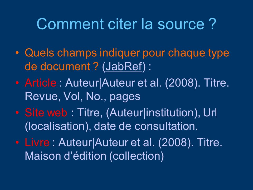 Comment citer la source ? Quels champs indiquer pour chaque type de document ? (JabRef) : Article : Auteur Auteur et al. (2008). Titre. Revue, Vol, No