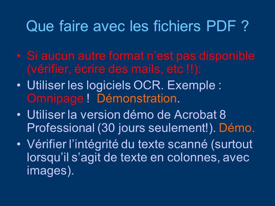 Que faire avec les fichiers PDF ? Si aucun autre format nest pas disponible (vérifier, écrire des mails, etc !!): Utiliser les logiciels OCR. Exemple