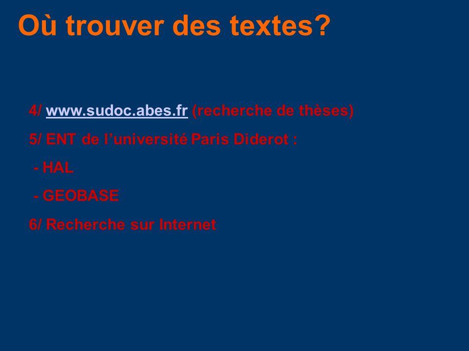 Où trouver des textes? 4/ www.sudoc.abes.fr (recherche de thèses)www.sudoc.abes.fr 5/ ENT de luniversité Paris Diderot : - HAL - GEOBASE 6/ Recherche