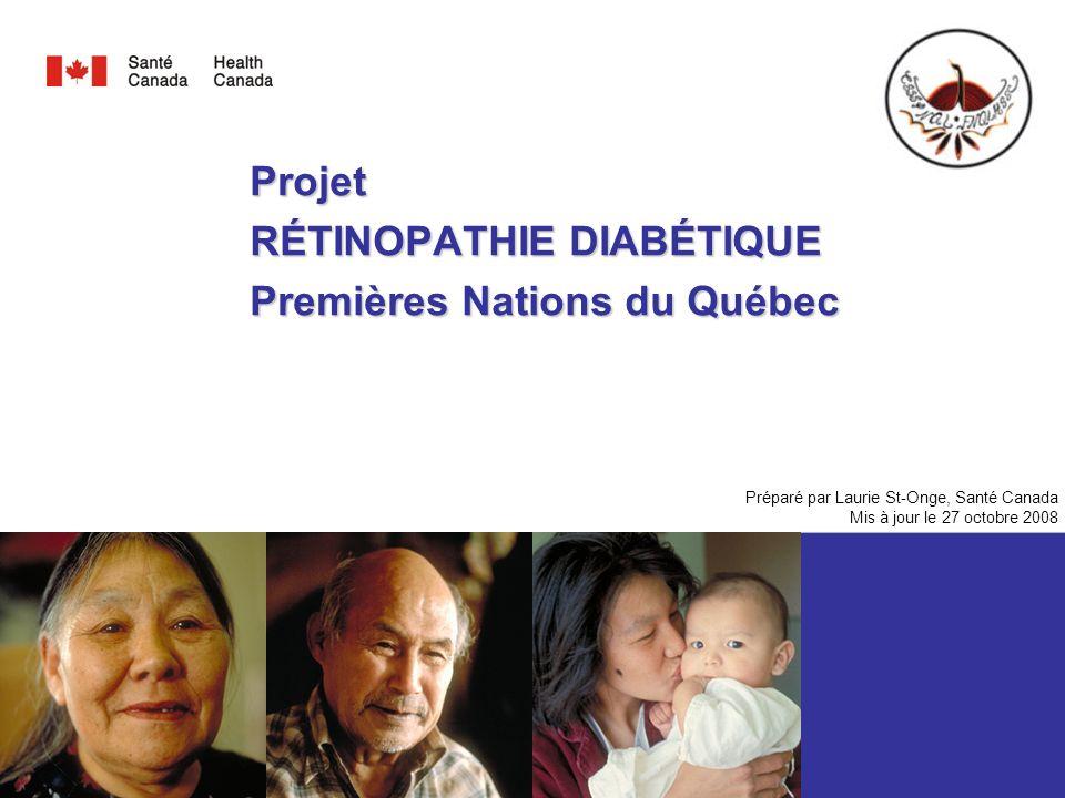Projet RÉTINOPATHIE DIABÉTIQUE Premières Nations du Québec Préparé par Laurie St-Onge, Santé Canada Mis à jour le 27 octobre 2008