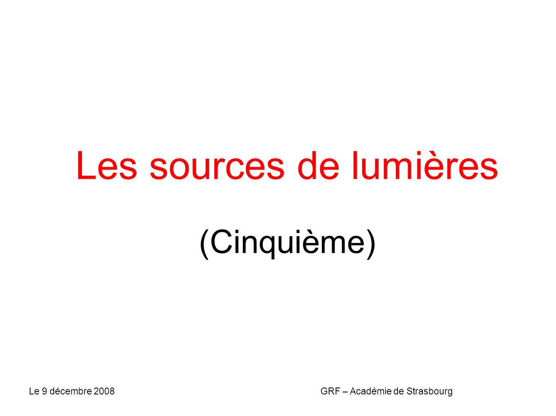 Les sources de lumières (Cinquième) GRF – Académie de StrasbourgLe 9 décembre 2008