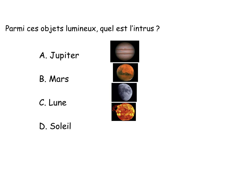 Parmi ces objets lumineux, quel est lintrus A. Jupiter B. Mars C. Lune D. Soleil