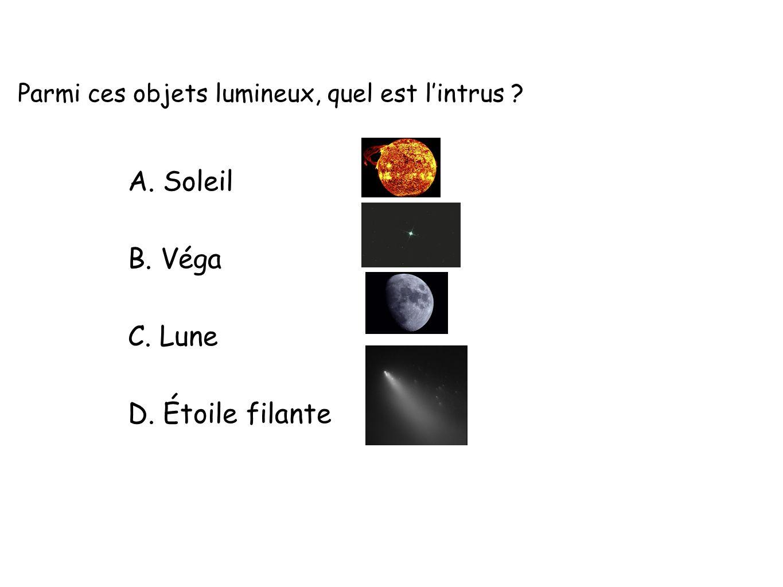 Parmi ces objets lumineux, quel est lintrus A. Soleil B. Véga C. Lune D. Étoile filante