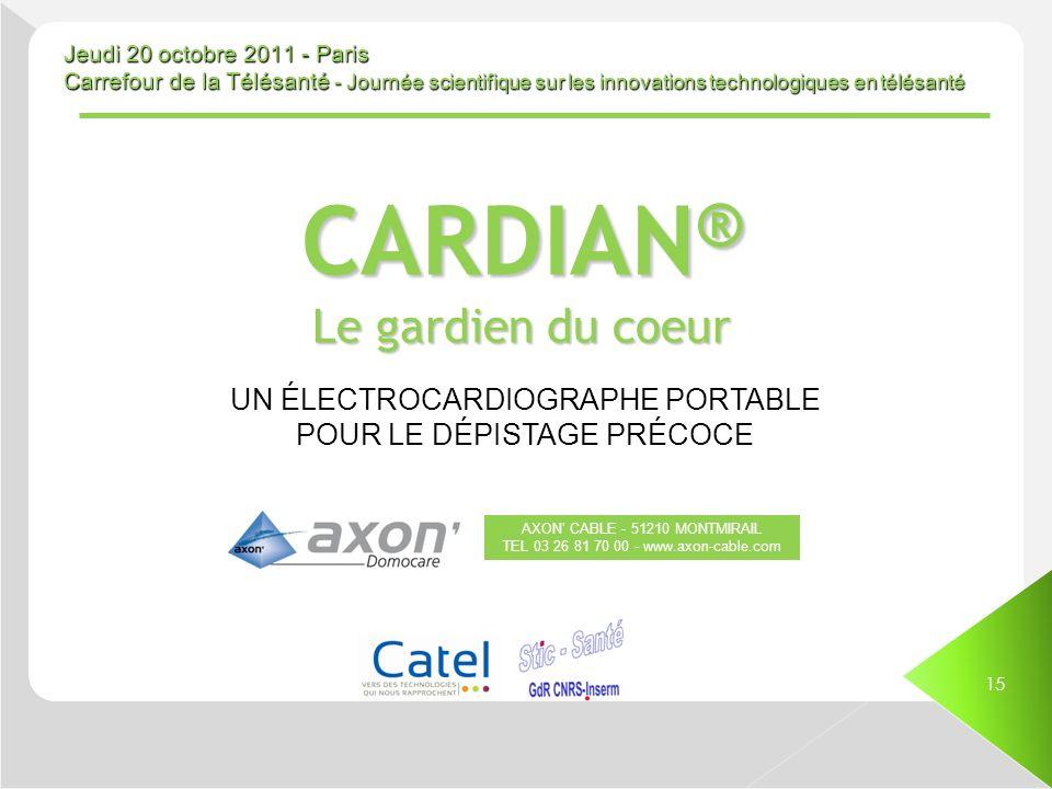 Jeudi 20 octobre 2011 - Paris Carrefour de la Télésanté - Journée scientifique sur les innovations technologiques en télésanté 15 CARDIAN ® Le gardien