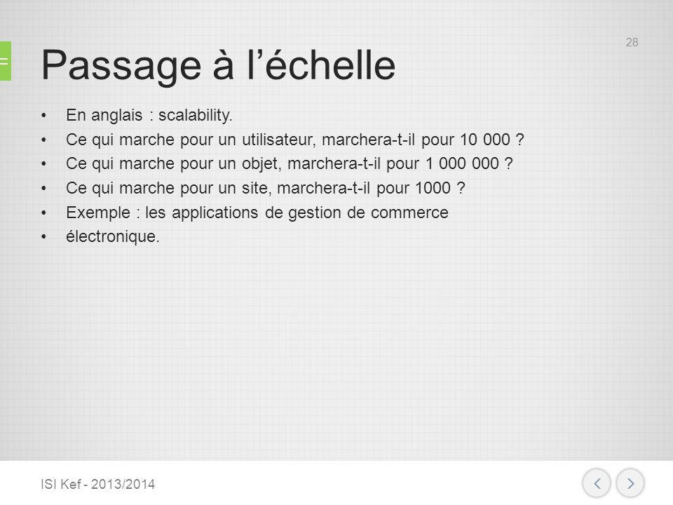 Passage à léchelle En anglais : scalability. Ce qui marche pour un utilisateur, marchera-t-il pour 10 000 ? Ce qui marche pour un objet, marchera-t-il