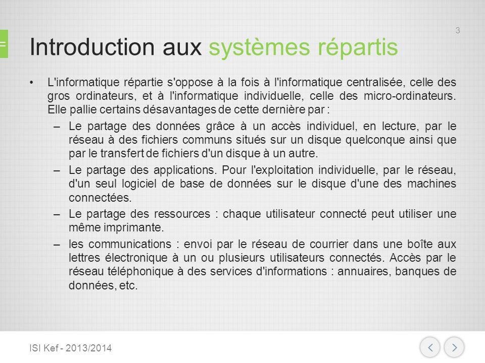 Introduction aux systèmes répartis L'informatique répartie s'oppose à la fois à l'informatique centralisée, celle des gros ordinateurs, et à l'informa