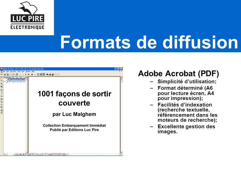 Formats de diffusion Adobe Acrobat (PDF) –Simplicité dutilisation; –Format déterminé (A6 pour lecture écran, A4 pour impression); –Facilités dindexation (recherche textuelle, référencement dans les moteurs de recherche); –Excellente gestion des images.