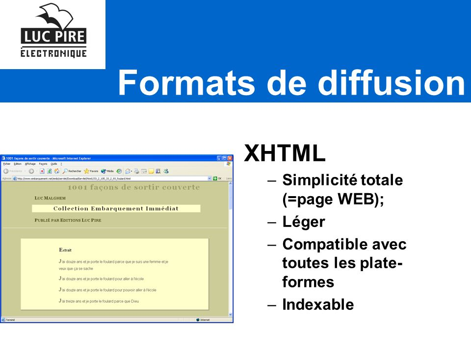Formats de diffusion XHTML –Simplicité totale (=page WEB); –Léger –Compatible avec toutes les plate- formes –Indexable