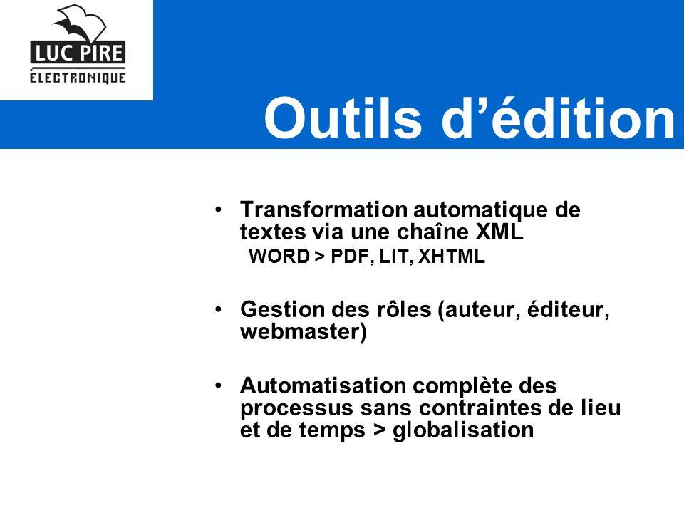 Outils dédition Transformation automatique de textes via une chaîne XML WORD > PDF, LIT, XHTML Gestion des rôles (auteur, éditeur, webmaster) Automatisation complète des processus sans contraintes de lieu et de temps > globalisation