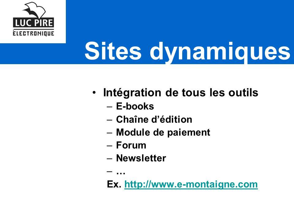 Sites dynamiques Intégration de tous les outils –E-books –Chaîne dédition –Module de paiement –Forum –Newsletter –… Ex.