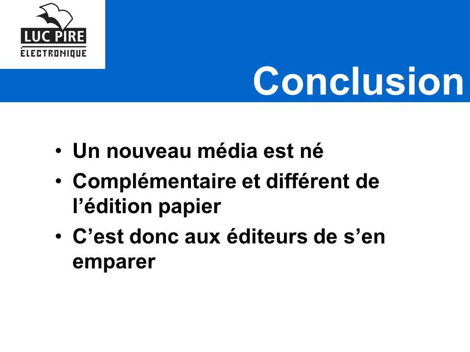 Conclusion Un nouveau média est né Complémentaire et différent de lédition papier Cest donc aux éditeurs de sen emparer