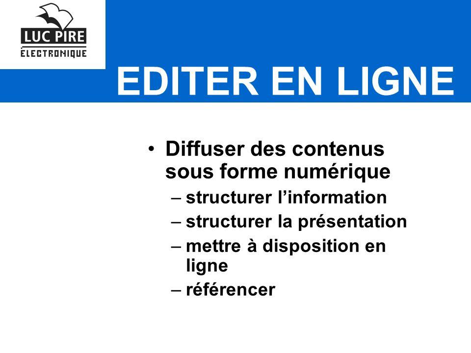 EDITER EN LIGNE Diffuser des contenus sous forme numérique –structurer linformation –structurer la présentation –mettre à disposition en ligne –référencer