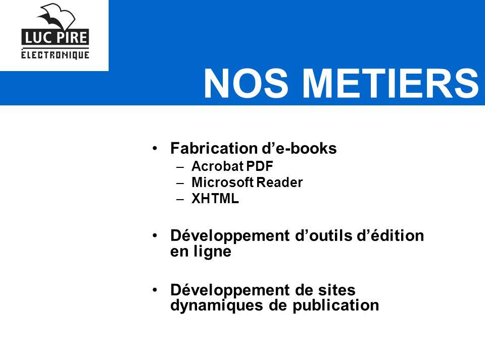NOS METIERS Fabrication de-books –Acrobat PDF –Microsoft Reader –XHTML Développement doutils dédition en ligne Développement de sites dynamiques de publication