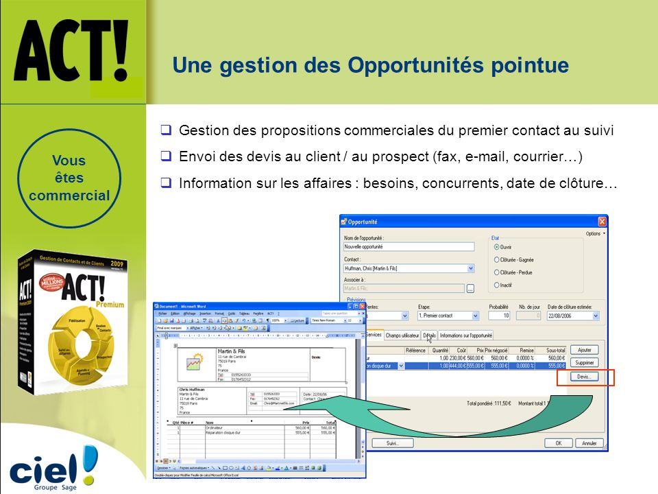 Une gestion des Opportunités pointue Gestion des propositions commerciales du premier contact au suivi Envoi des devis au client / au prospect (fax, e