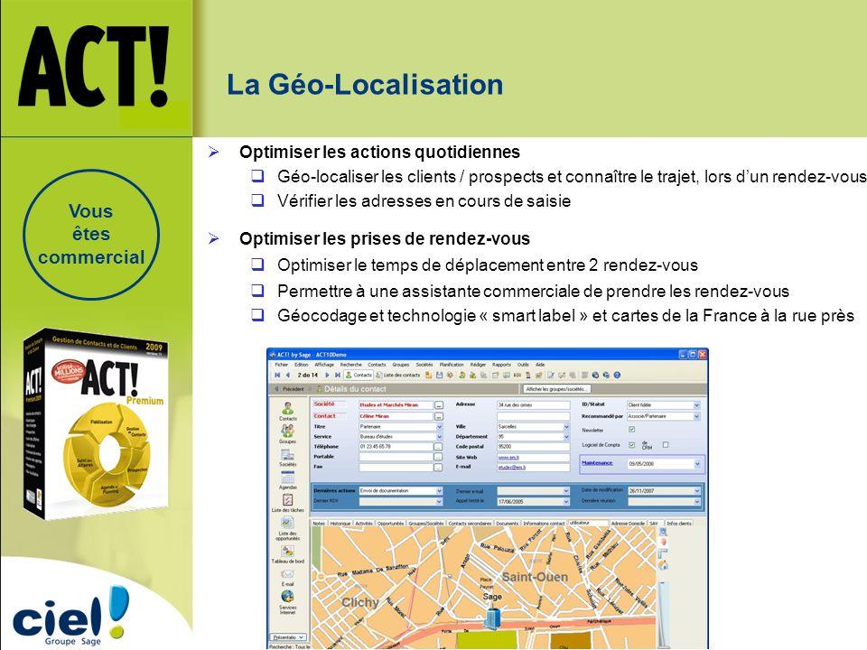 La Géo-Localisation Optimiser les actions quotidiennes Géo-localiser les clients / prospects et connaître le trajet, lors dun rendez-vous Vérifier les