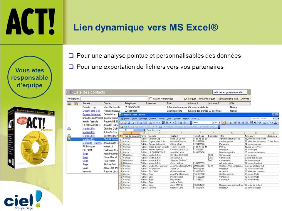 Lien dynamique vers MS Excel® Pour une analyse pointue et personnalisables des données Pour une exportation de fichiers vers vos partenaires Vous êtes